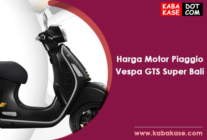 Info Harga Motor Piaggio Vespa GTS Super Bali