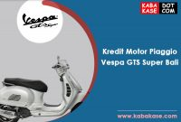 Info Kredit Motor Piaggio Vespa GTS Super Bali