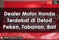 Dealer Motor Honda Terdekat di Delod Peken, Tabanan, Bali Terbaru