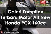 Info Galeri Tampilan Terbaru Motor All New Honda PCX 160cc