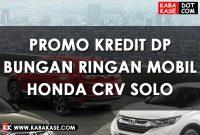 Promo Kredit DP Bunga Ringan Mobil Honda CRV Solo