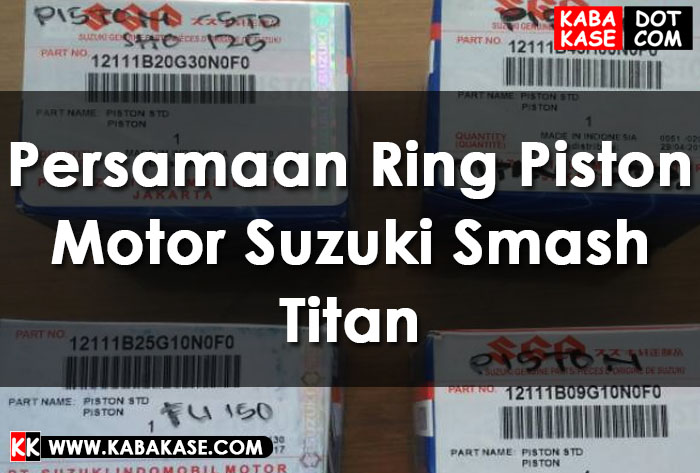 Persamaan Ring Piston Motor Suzuki Smash Titan