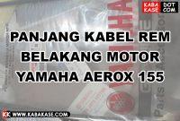 Panjang Kabel Rem Belakang Motor Yamaha Aerox 155