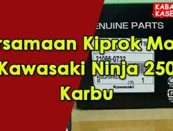 Persamaan Kiprok Motor Kawasaki Ninja 250 Karbu