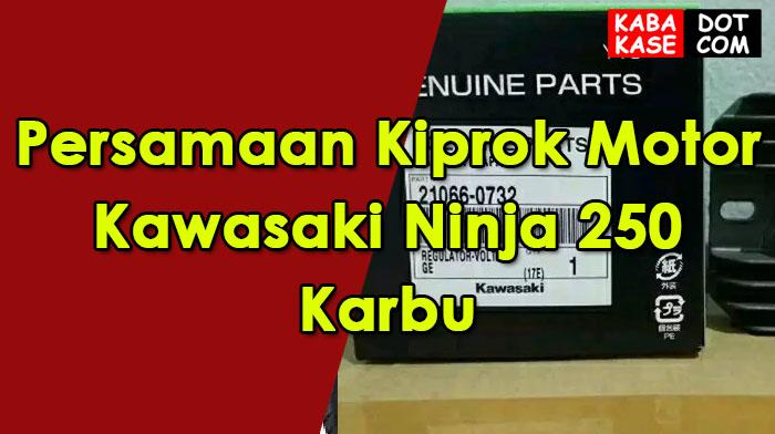 Info Persamaan Kiprok Motor Kawasaki Ninja 250 Karbu